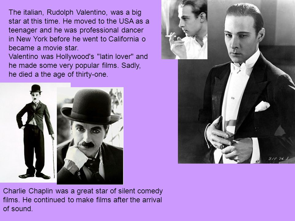 The italian, Rudolph Valentino, was a big star at this time