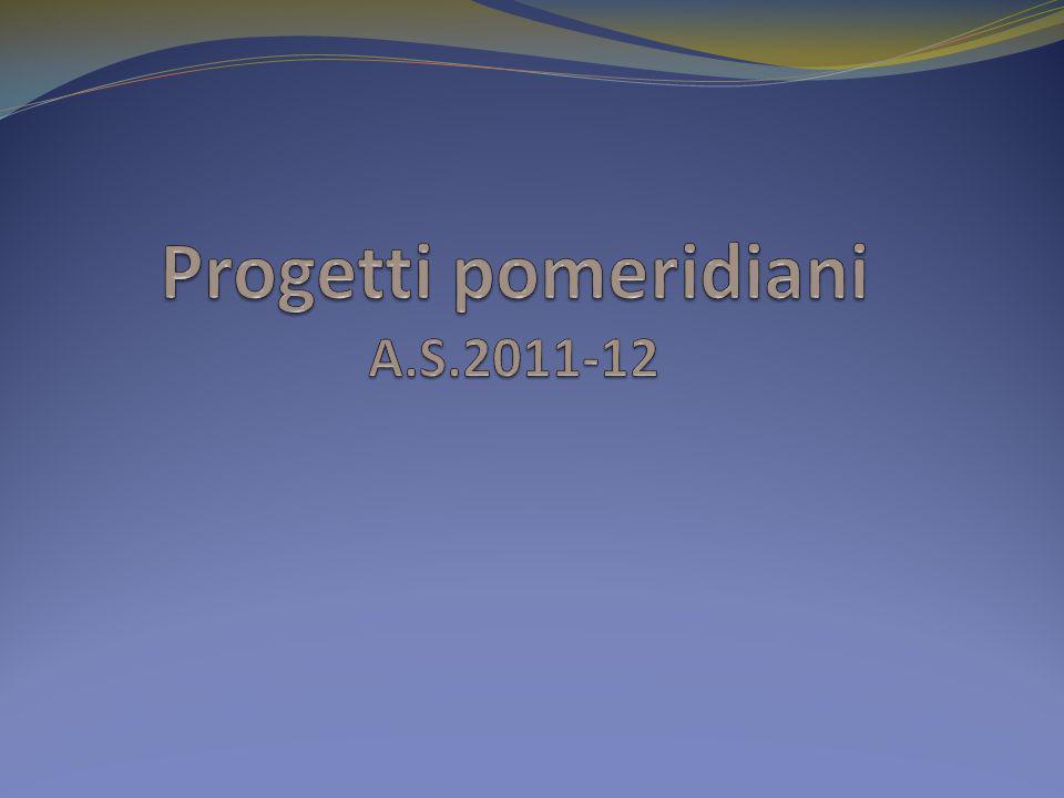 Progetti pomeridiani A.S.2011-12