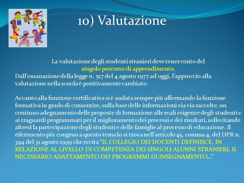 10) Valutazione La valutazione degli studenti stranieri deve tener conto del. singolo percorso di apprendimento.