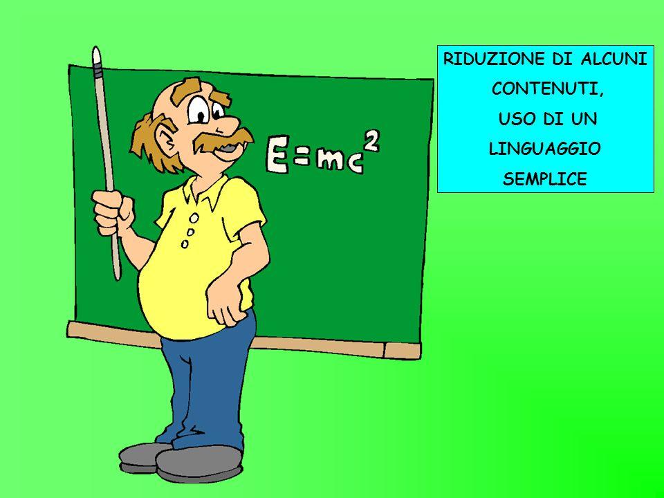 RIDUZIONE DI ALCUNI CONTENUTI, USO DI UN LINGUAGGIO SEMPLICE