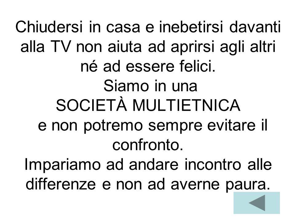 Chiudersi in casa e inebetirsi davanti alla TV non aiuta ad aprirsi agli altri né ad essere felici.