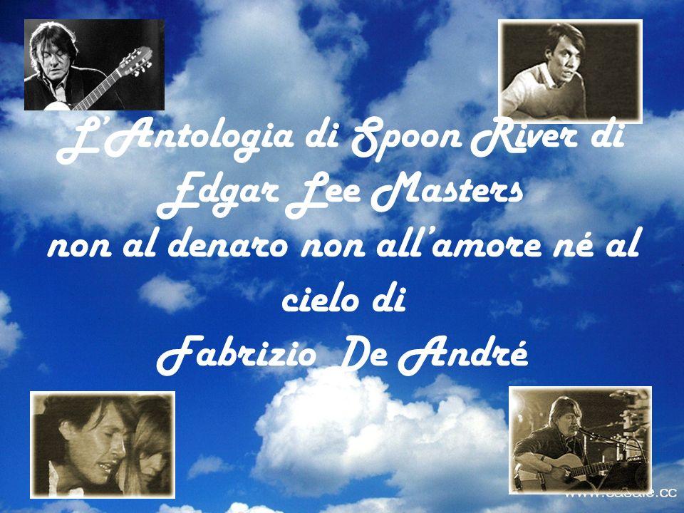 L'Antologia di Spoon River di Edgar Lee Masters non al denaro non all'amore né al cielo di Fabrizio De André