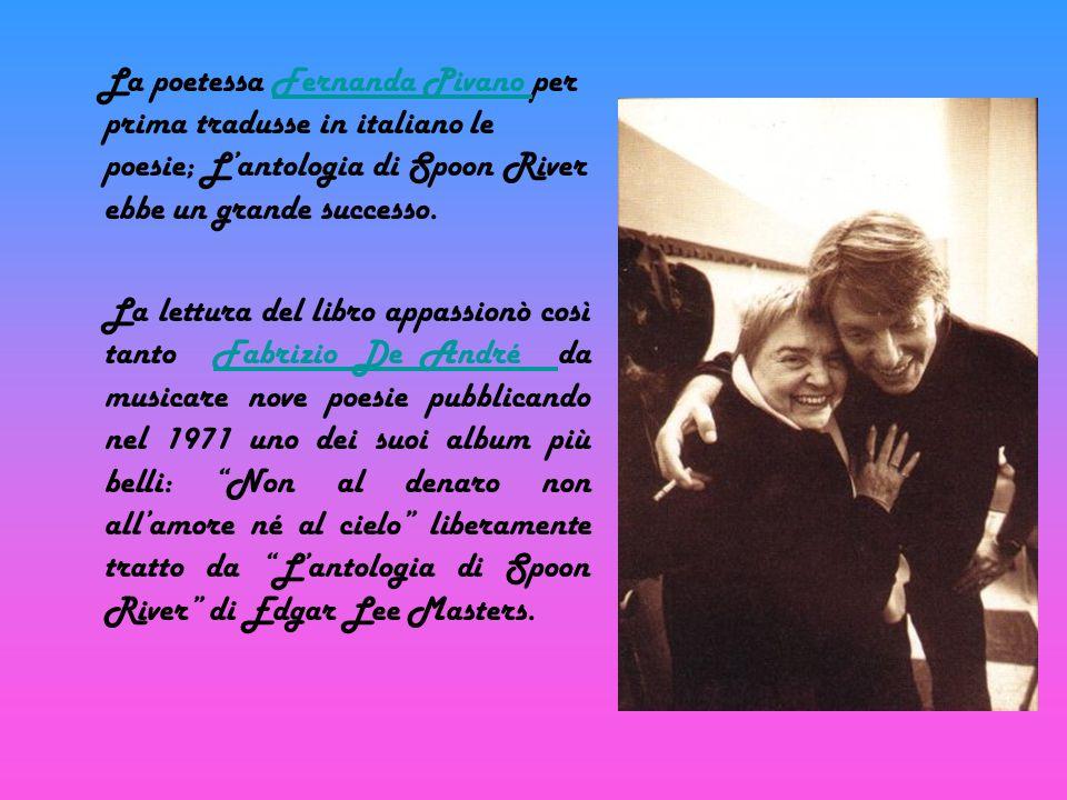 La poetessa Fernanda Pivano per prima tradusse in italiano le poesie; L'antologia di Spoon River ebbe un grande successo.