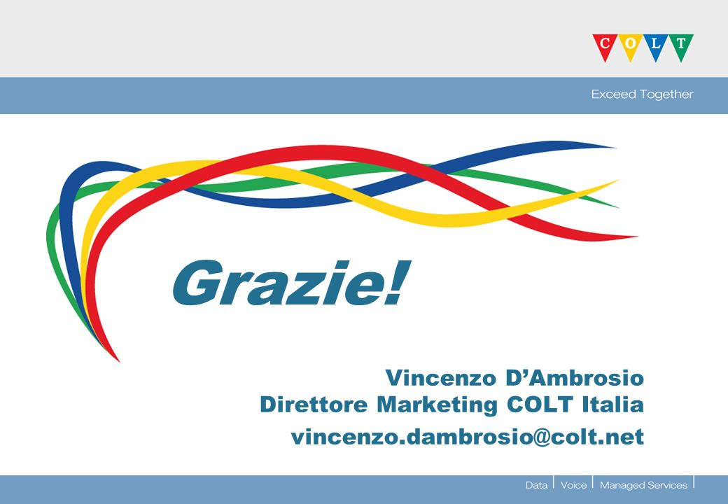 Grazie! Vincenzo D'Ambrosio Direttore Marketing COLT Italia