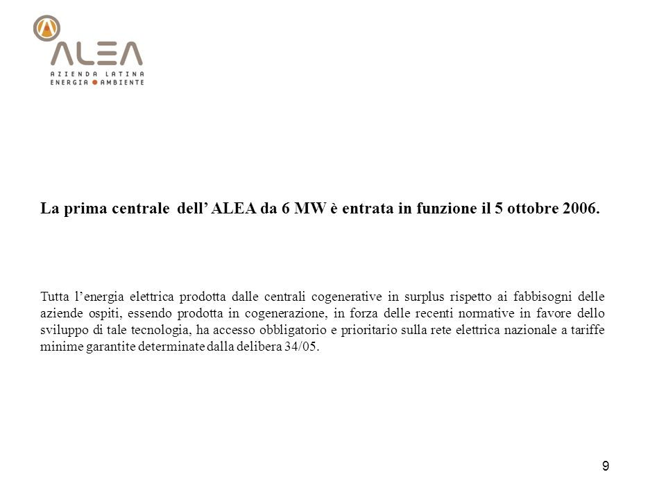 La prima centrale dell' ALEA da 6 MW è entrata in funzione il 5 ottobre 2006.