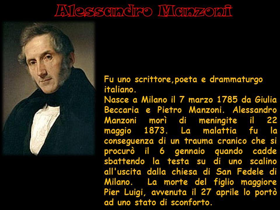 Alessandro Manzoni Fu uno scrittore,poeta e drammaturgo italiano.