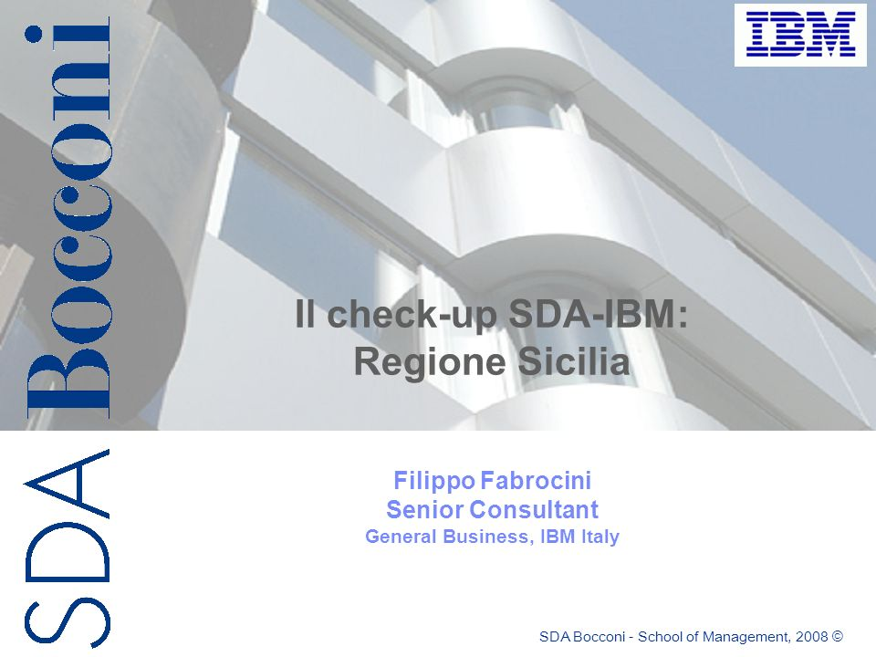 Il check-up SDA-IBM: Regione Sicilia Filippo Fabrocini Senior Consultant General Business, IBM Italy