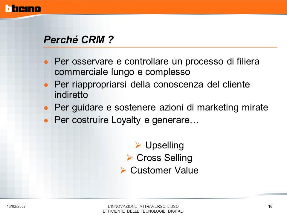 Perché CRM Per osservare e controllare un processo di filiera commerciale lungo e complesso.