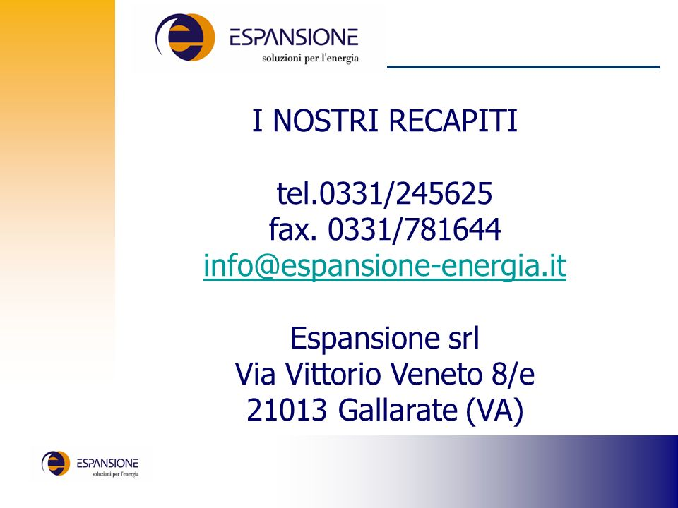 I NOSTRI RECAPITI tel.0331/245625. fax. 0331/781644. info@espansione-energia.it. Espansione srl.