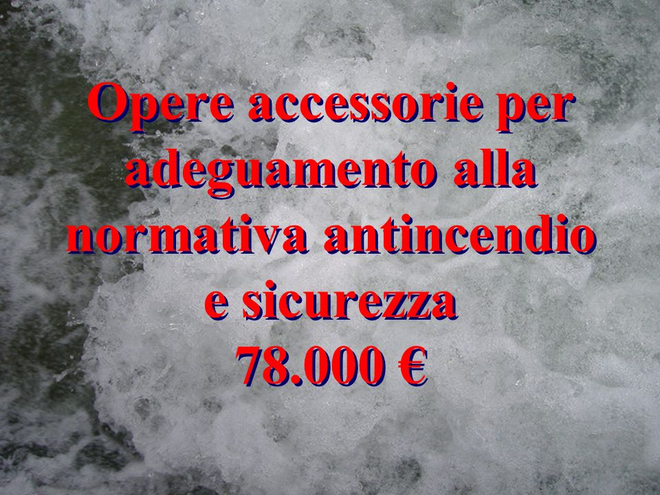Opere accessorie per adeguamento alla normativa antincendio e sicurezza 78.000 €