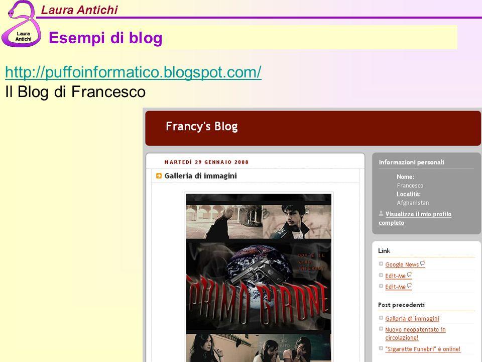 Esempi di blog http://puffoinformatico.blogspot.com/ Il Blog di Francesco