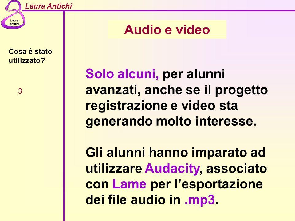 Audio e video Cosa è stato utilizzato Solo alcuni, per alunni avanzati, anche se il progetto registrazione e video sta generando molto interesse.