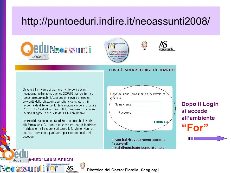 http://puntoeduri.indire.it/neoassunti2008/ Dopo il Login si accede all'ambiente For e-tutor Laura Antichi.