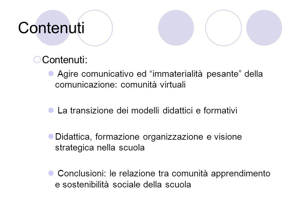 Contenuti Contenuti: Agire comunicativo ed immaterialità pesante della comunicazione: comunità virtuali.