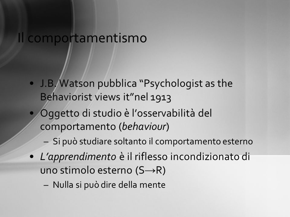 Il comportamentismo J.B. Watson pubblica Psychologist as the Behaviorist views it nel 1913.
