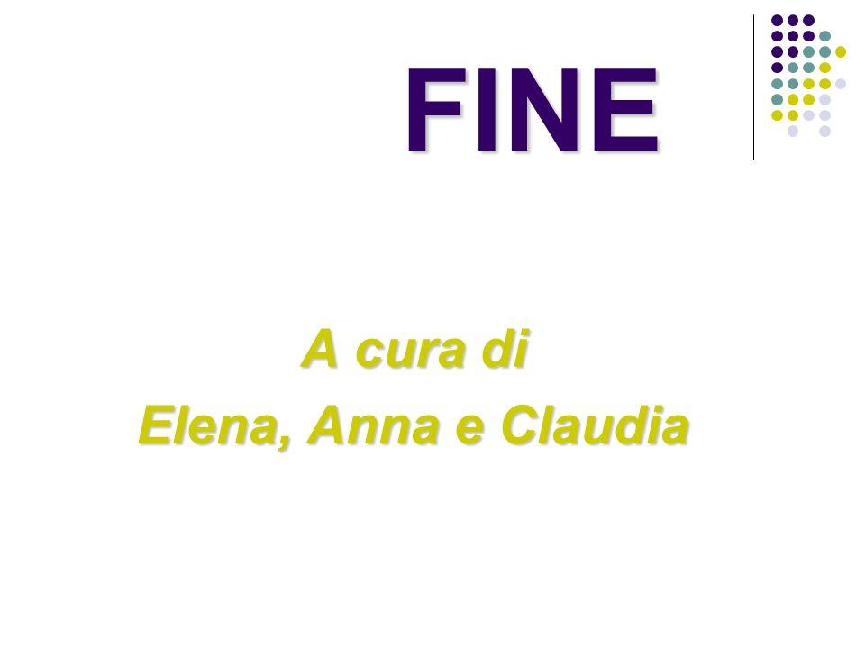 FINE A cura di Elena, Anna e Claudia