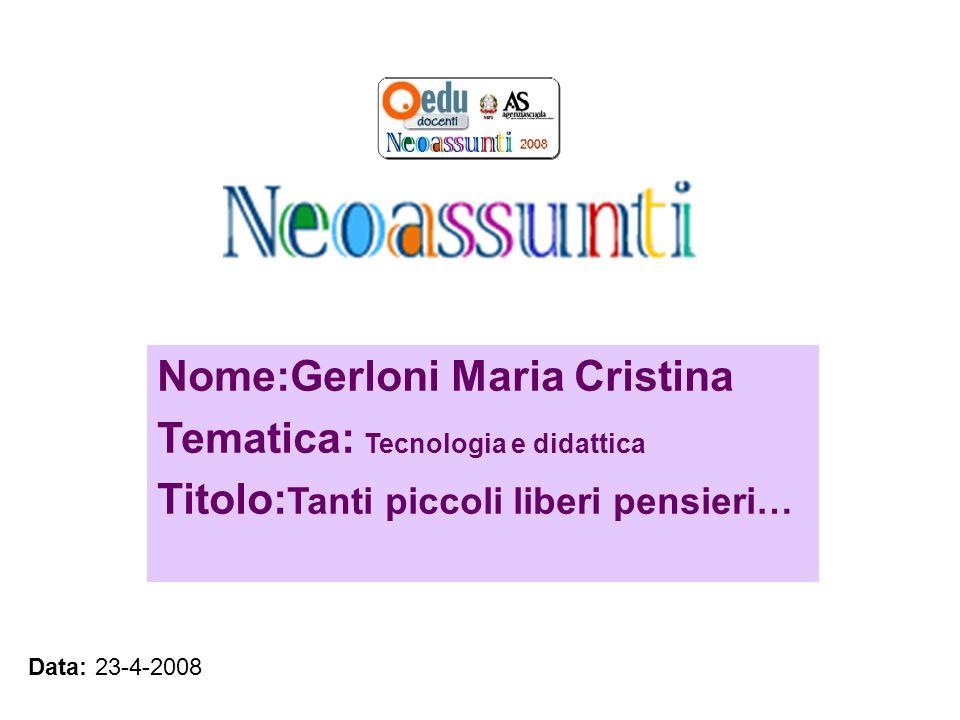 Nome:Gerloni Maria Cristina Tematica: Tecnologia e didattica