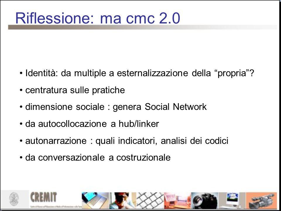 Riflessione: ma cmc 2.0 Identità: da multiple a esternalizzazione della propria centratura sulle pratiche.