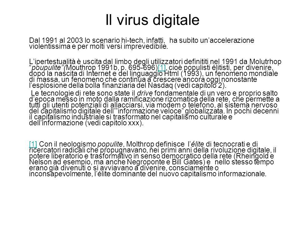 Il virus digitale Dal 1991 al 2003 lo scenario hi-tech, infatti, ha subito un'accelerazione violentissima e per molti versi imprevedibile.