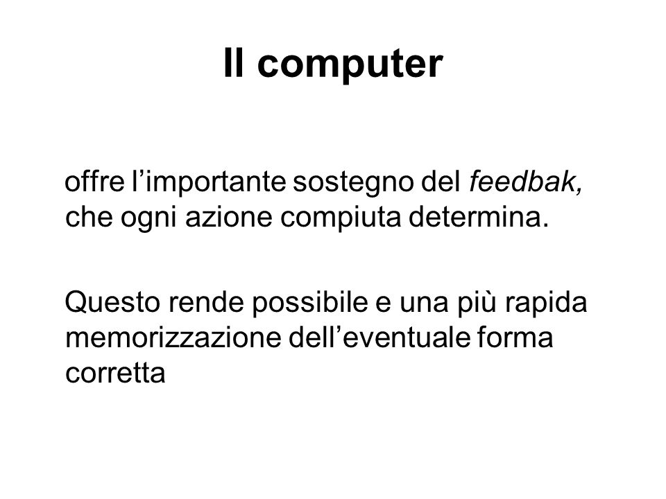 Il computer offre l'importante sostegno del feedbak, che ogni azione compiuta determina.