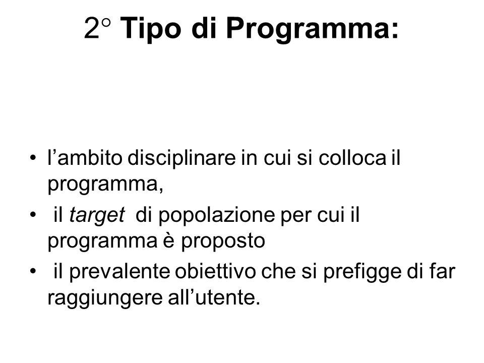 2° Tipo di Programma:l'ambito disciplinare in cui si colloca il programma, il target di popolazione per cui il programma è proposto.