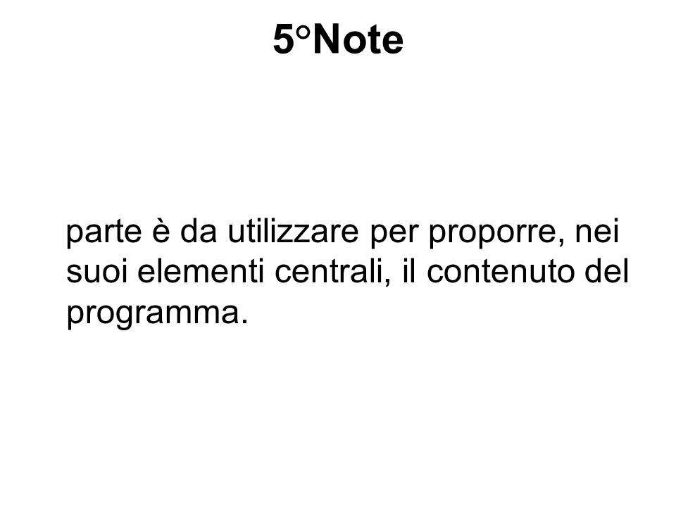 5°Note parte è da utilizzare per proporre, nei suoi elementi centrali, il contenuto del programma.