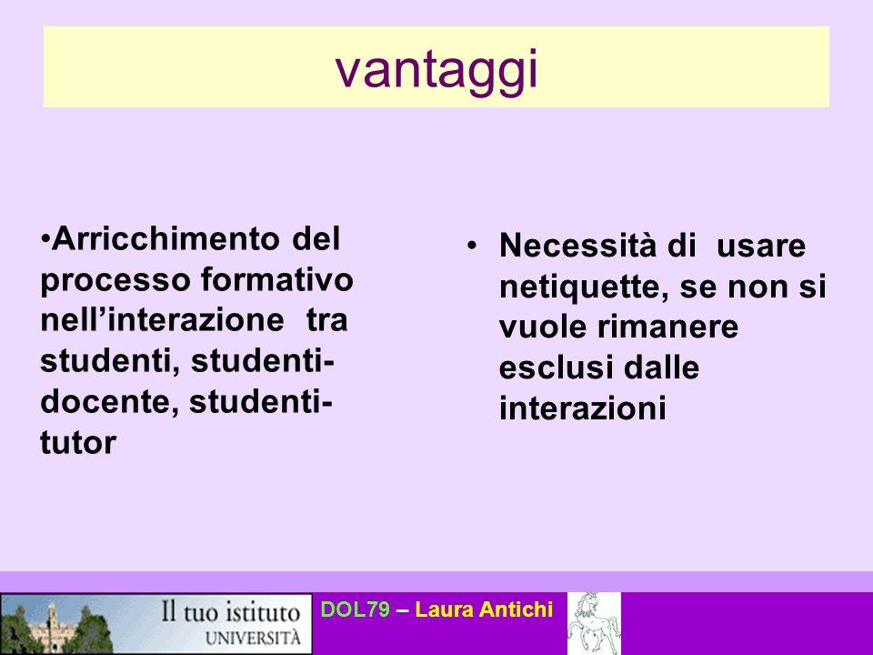 vantaggi Arricchimento del processo formativo nell'interazione tra studenti, studenti-docente, studenti-tutor.