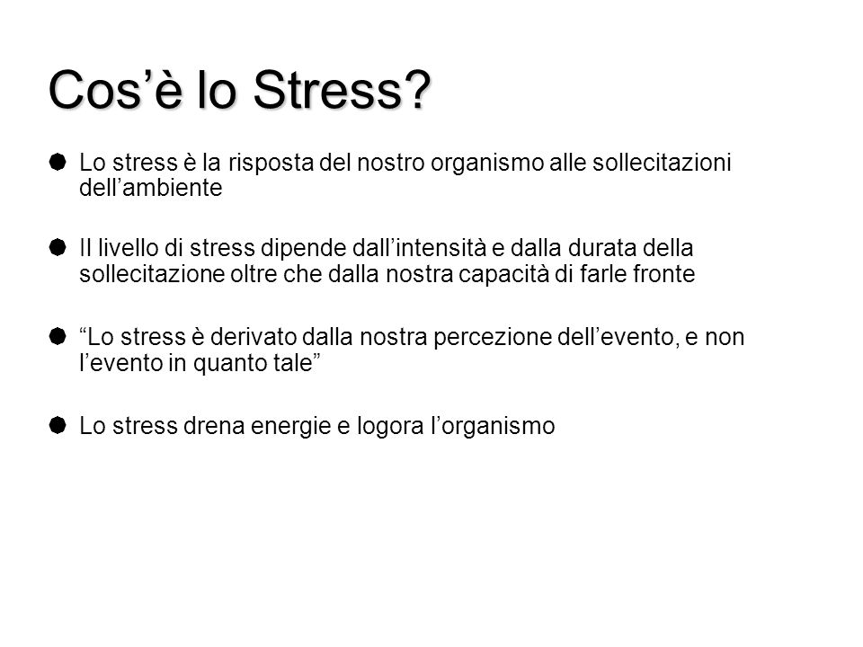 Cos'è lo Stress Lo stress è la risposta del nostro organismo alle sollecitazioni dell'ambiente.