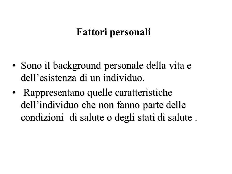 Fattori personali Sono il background personale della vita e dell'esistenza di un individuo.