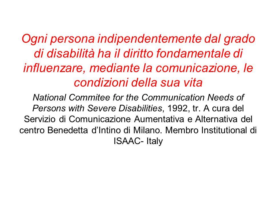Ogni persona indipendentemente dal grado di disabilità ha il diritto fondamentale di influenzare, mediante la comunicazione, le condizioni della sua vita