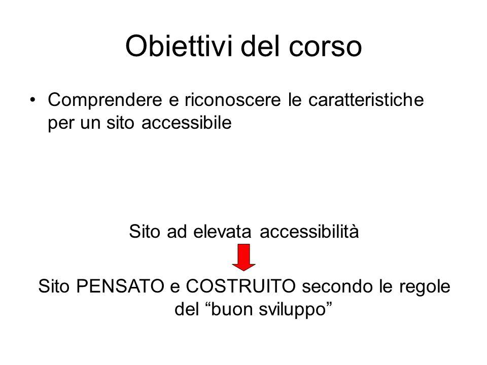 Obiettivi del corso Comprendere e riconoscere le caratteristiche per un sito accessibile. Sito ad elevata accessibilità.