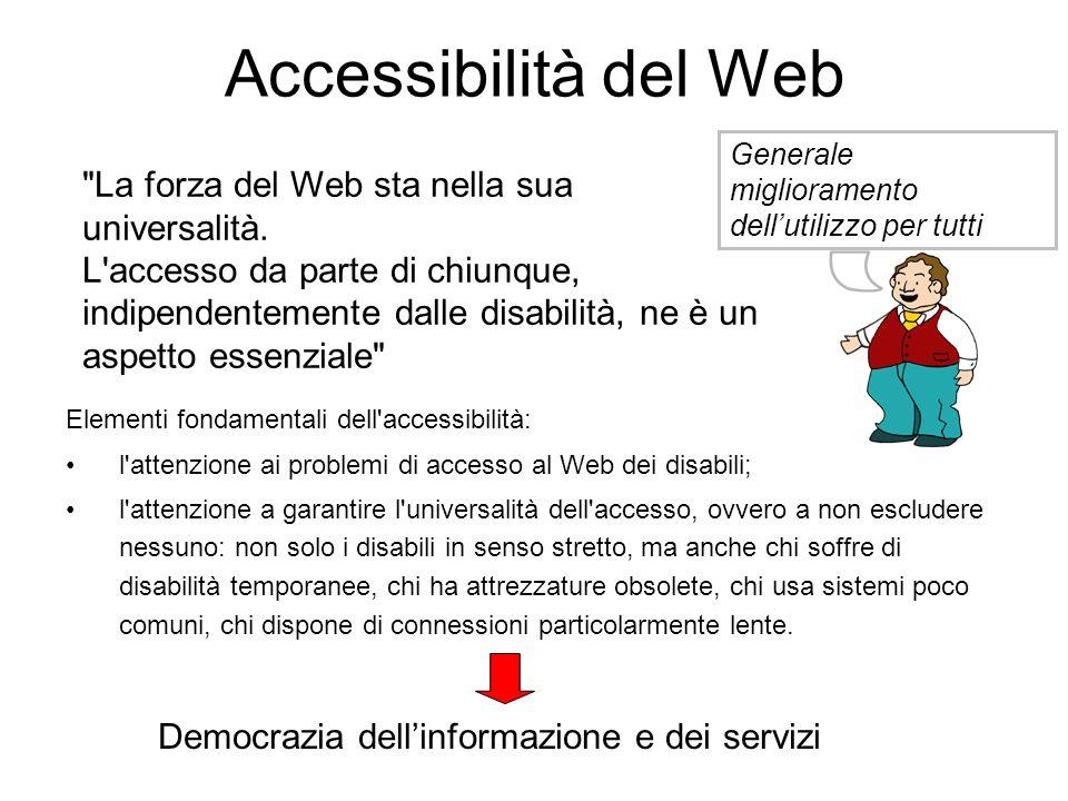 Accessibilità del Web La forza del Web sta nella sua universalità.