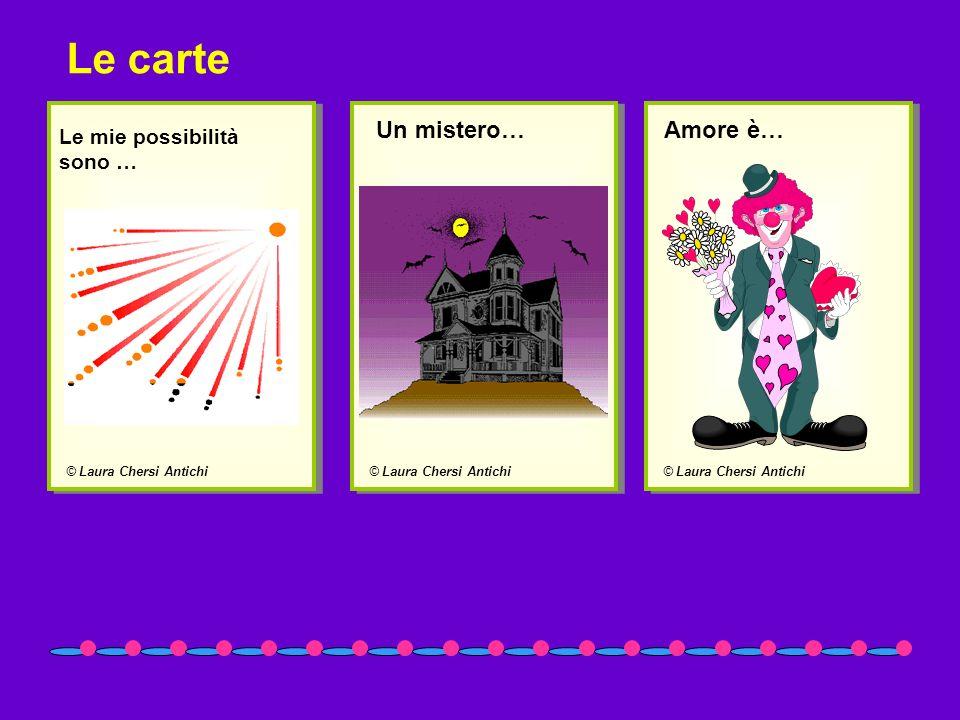 Le carte Un mistero… Amore è… Le mie possibilità sono …