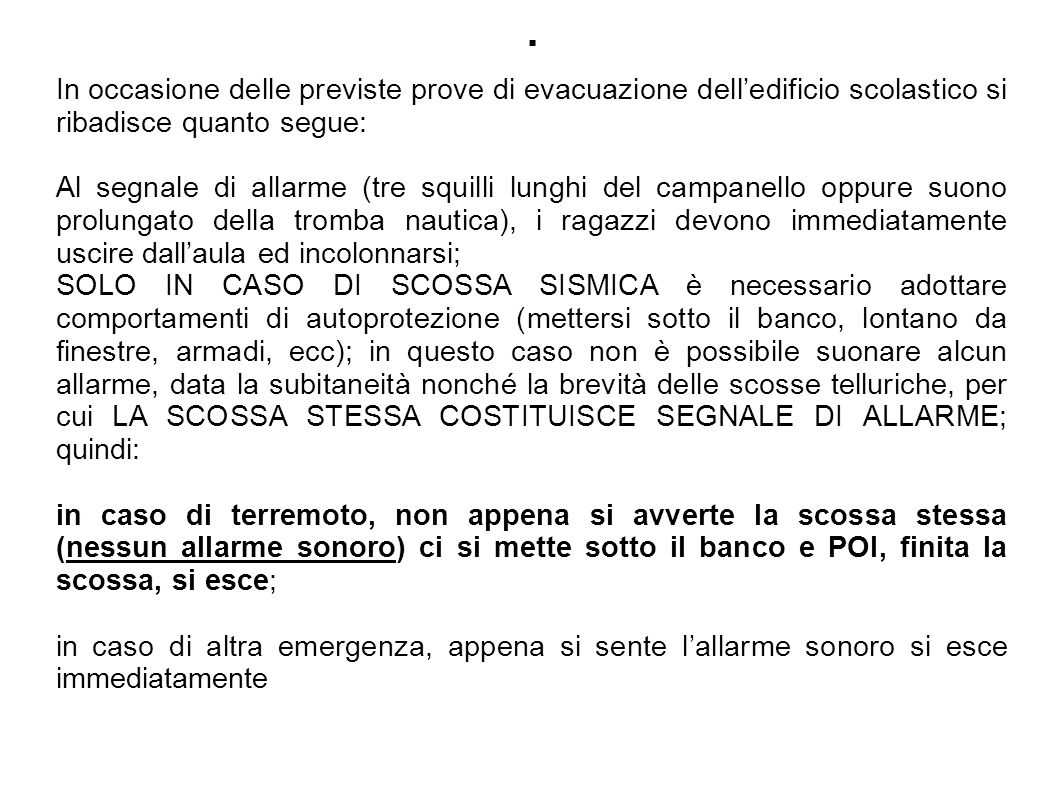 .In occasione delle previste prove di evacuazione dell'edificio scolastico si ribadisce quanto segue: