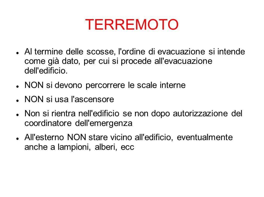 TERREMOTOAl termine delle scosse, l ordine di evacuazione si intende come già dato, per cui si procede all evacuazione dell edificio.