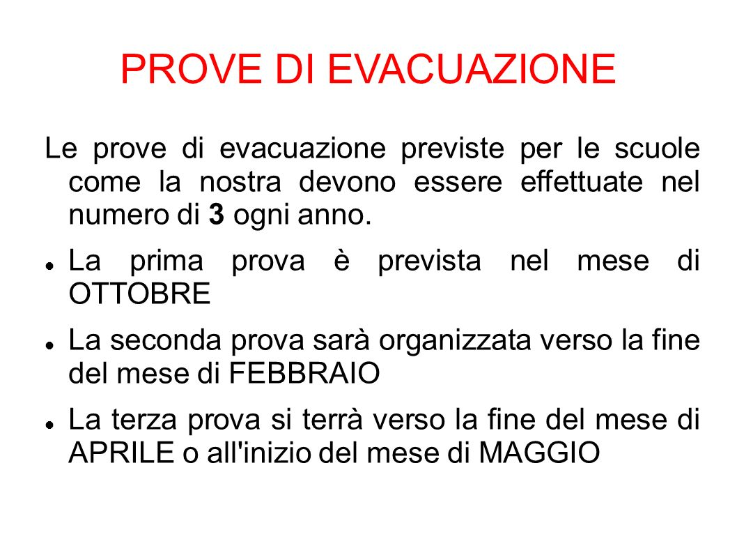 PROVE DI EVACUAZIONELe prove di evacuazione previste per le scuole come la nostra devono essere effettuate nel numero di 3 ogni anno.