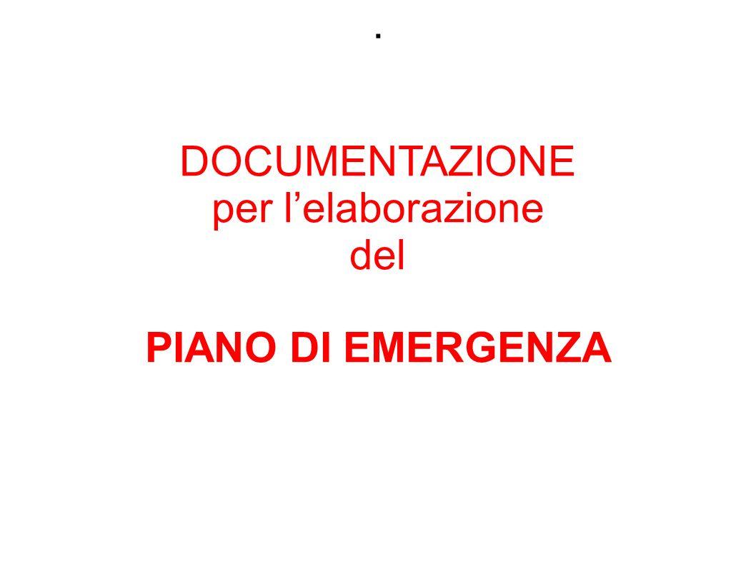 DOCUMENTAZIONE per l'elaborazione del PIANO DI EMERGENZA