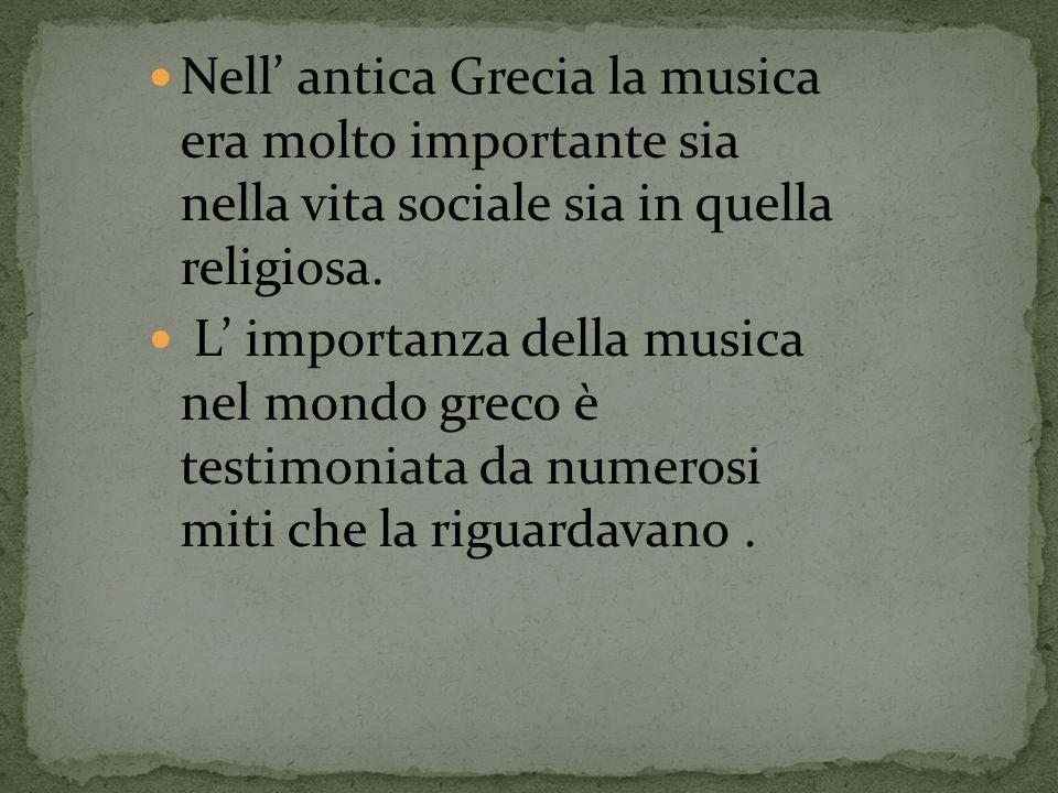 Nell' antica Grecia la musica era molto importante sia nella vita sociale sia in quella religiosa.