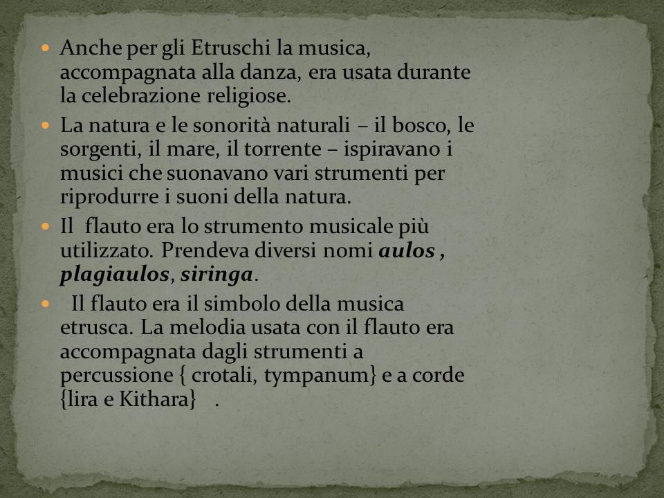 Anche per gli Etruschi la musica, accompagnata alla danza, era usata durante la celebrazione religiose.
