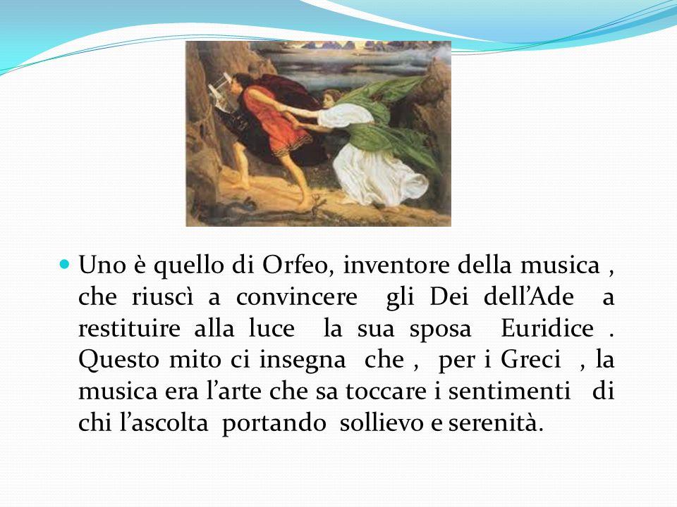 Uno è quello di Orfeo, inventore della musica , che riuscì a convincere gli Dei dell'Ade a restituire alla luce la sua sposa Euridice .