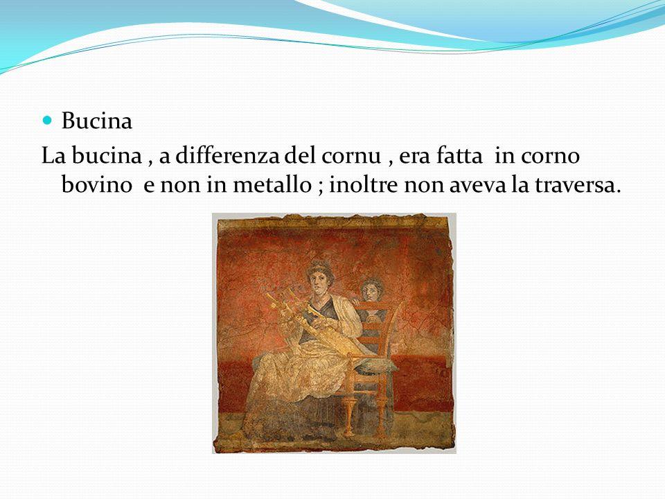 BucinaLa bucina , a differenza del cornu , era fatta in corno bovino e non in metallo ; inoltre non aveva la traversa.