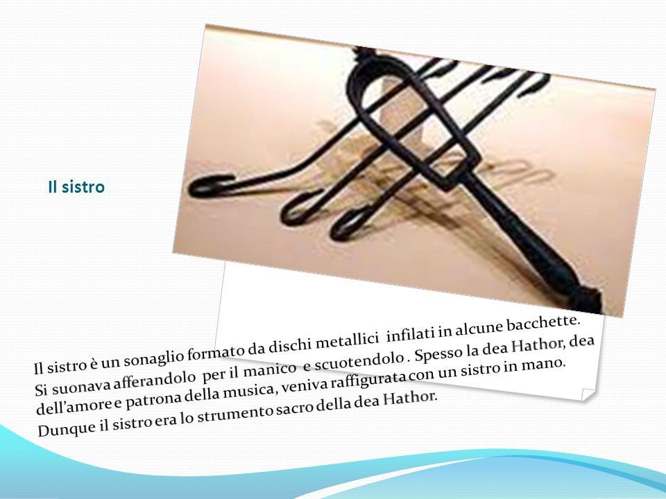 Il sistroIl sistro è un sonaglio formato da dischi metallici infilati in alcune bacchette.