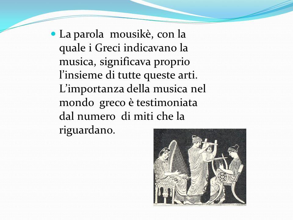 La parola mousikè, con la quale i Greci indicavano la musica, significava proprio l'insieme di tutte queste arti.