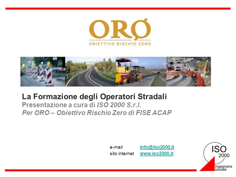 La Formazione degli Operatori Stradali Presentazione a cura di ISO 2000 S.r.l. Per ORO – Obiettivo Rischio Zero di FISE ACAP