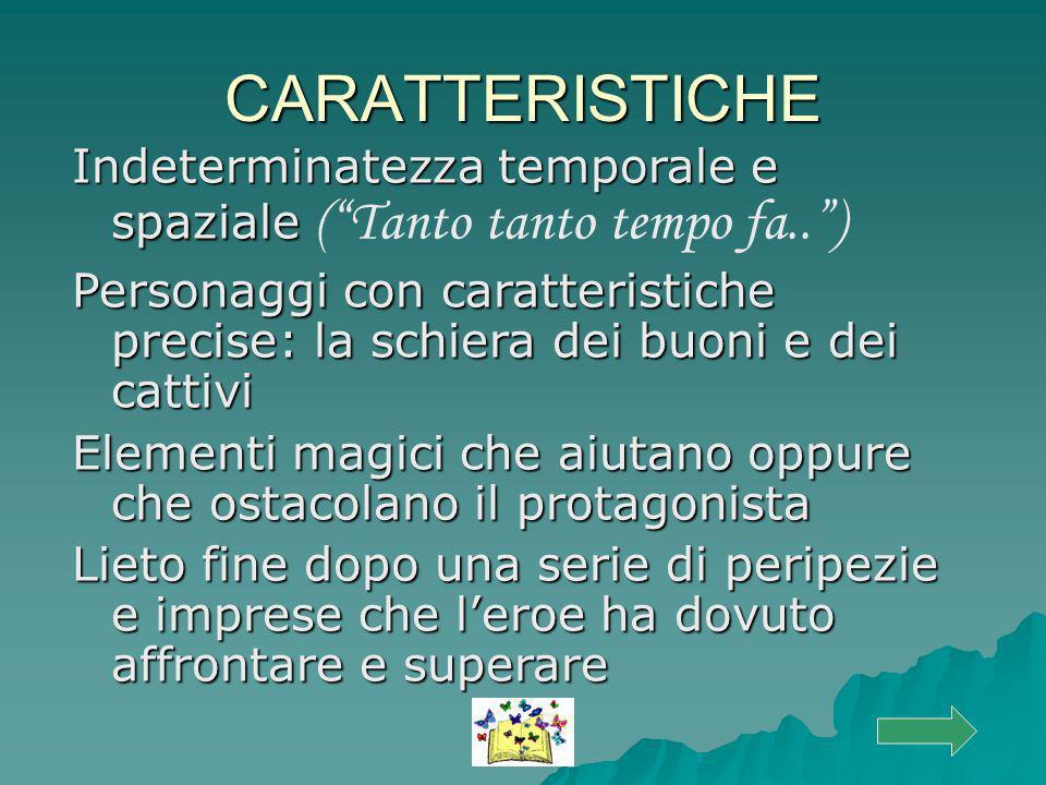 CARATTERISTICHE Indeterminatezza temporale e spaziale ( Tanto tanto tempo fa.. )