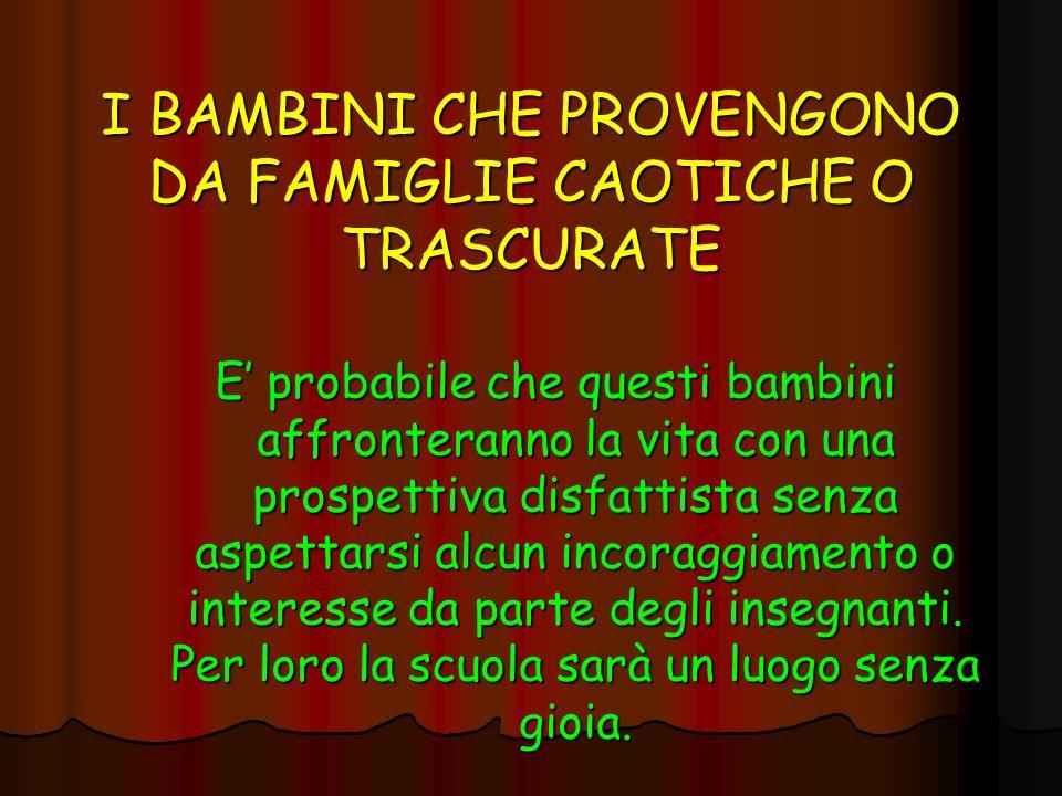 I BAMBINI CHE PROVENGONO DA FAMIGLIE CAOTICHE O TRASCURATE