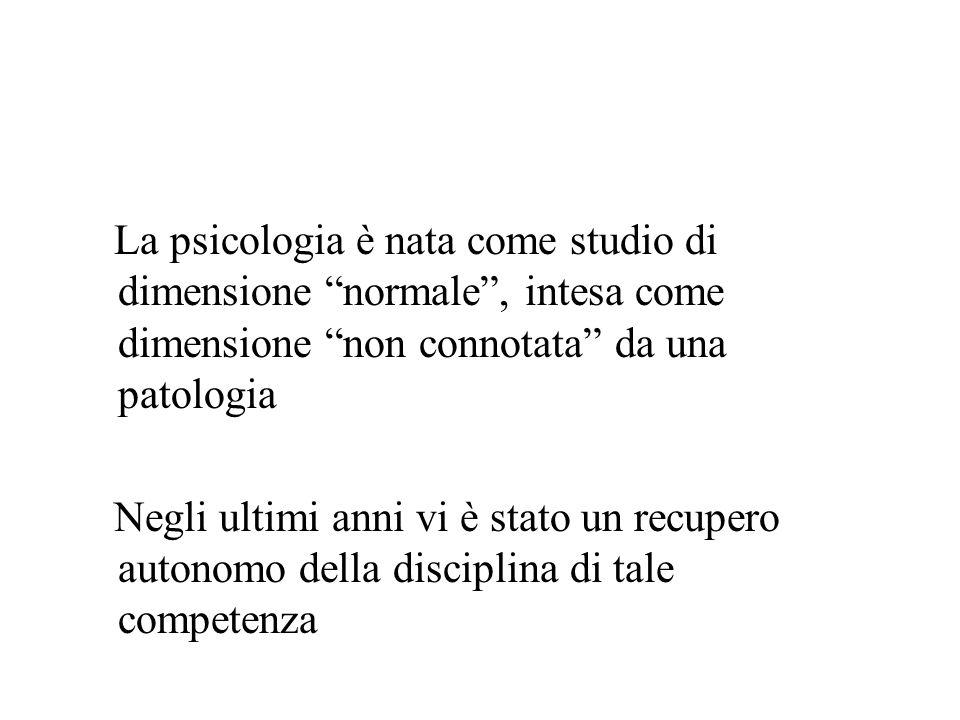La psicologia è nata come studio di dimensione normale , intesa come dimensione non connotata da una patologia