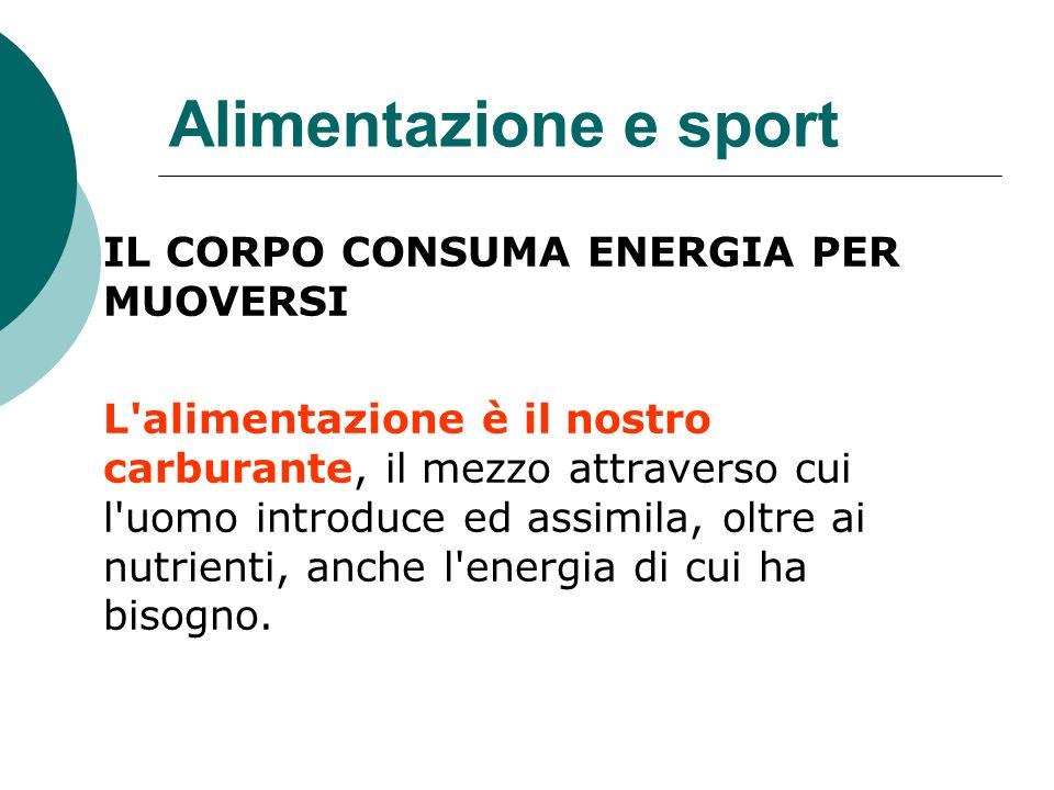 Alimentazione e sport IL CORPO CONSUMA ENERGIA PER MUOVERSI