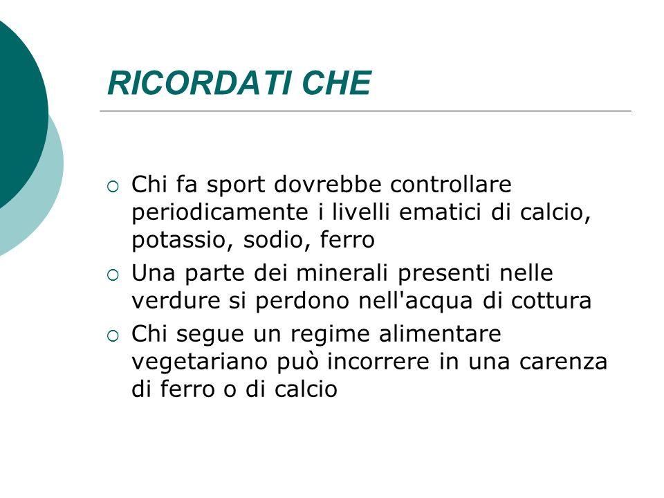 RICORDATI CHEChi fa sport dovrebbe controllare periodicamente i livelli ematici di calcio, potassio, sodio, ferro.