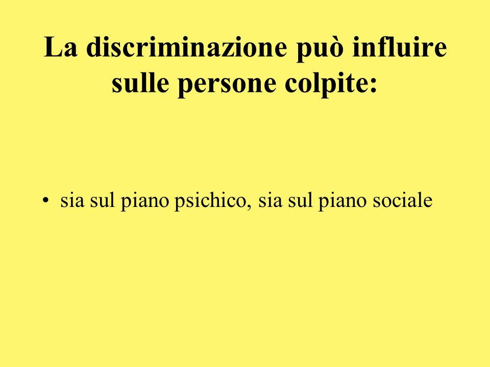 La discriminazione può influire sulle persone colpite: